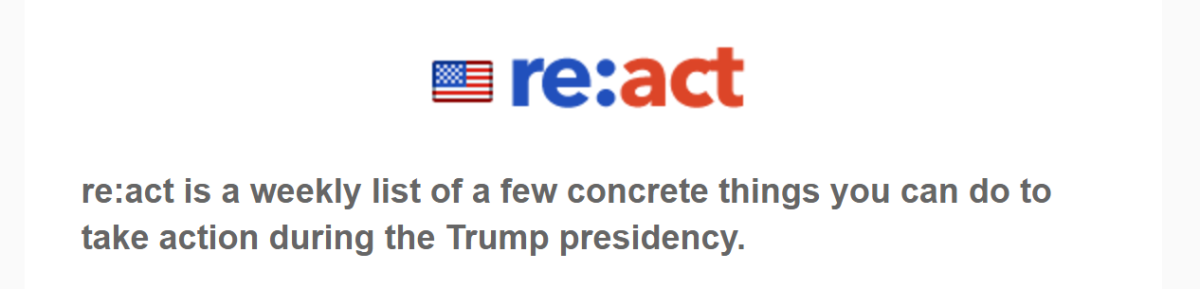 "The image shows text reading ""re:act is a weekly list of a few concrete things you can do to take action during the Trump presidency"""